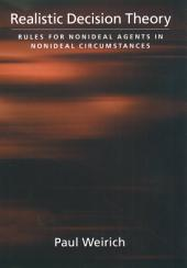 Realistic Decision Theory: Rules for Nonideal Agents in Nonideal Circumstances