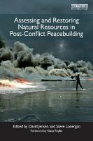 Assessing and Restoring Natural Resources In Post Conflict Peacebuilding PDF