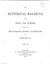 The Historical Magazine and Notes and Queries Concerning the Antiquities, History, and Biography of America: Volume 1