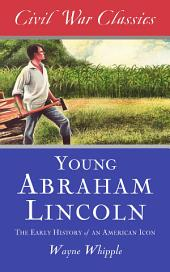 The Story of Young Abraham Lincoln (Civil War Classics): The Early History of an American Icon