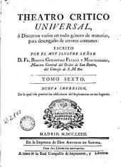 Teatro critico universal, ó, Discursos varios en todo género de materias, para desengaño de errores comunes, 6