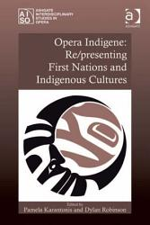 Opera Indigene Re Presenting First Nations And Indigenous Cultures Book PDF