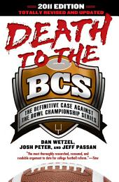 Death to the BCS: Totally Revised and Updated: The Definitive Case Against the Bowl Championship Series