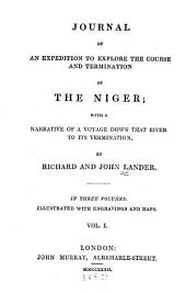 Journal of an Expedition to Explore the Course and Termination of the Niger: With a Narrative of a Voyage Down that River to Its Termination, Volume 1