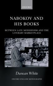 Nabokov and his Books: Between Late Modernism and the Literary Marketplace