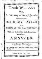 Truth will out  or  A discovery of some untruths  smoothly told by Dr  Ieremy Taylor in his Disswasive from popery  with an answer to such arguments as deserve answer  By his friendly adversary E  W   i e  Edward Worsley   PDF