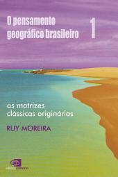 O Pensamento geográfico brasileiro - Vol 1: as matrizes clássicas originárias