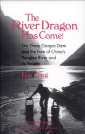 The River Dragon Has Come!: The Three Gorges Dam and the Fate of China's Yangtze River and Its People