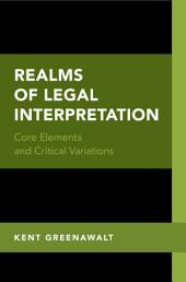 Realms of Legal Interpretation: Core Elements and Critical Variations