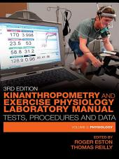 Kinanthropometry and Exercise Physiology Laboratory Manual: Tests, Procedures and Data: Volume Two: Physiology, Edition 3