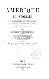 Amérique équatoriale: son histoire pittoresque et politique, sa géographie et ses richesses naturelles, son état présent et son avenir