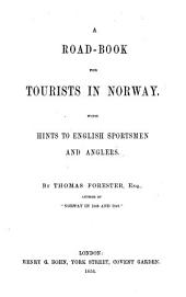 A Road-book for Tourist in Norway: With Hints to English Sportsmen and Anglers