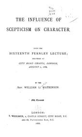 The Influence of Scepticism on Character: Being the Sixteenth Fernley Lecture, Delivered at City Road Chapel, London, August 2, 1886