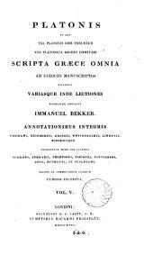 Platonis et quæ vel Platonis esse feruntur vel Platonica solent comitari scripta Græce omnia ... recens. variasque inde lectiones enotavit 1. Bekker: Volume 5