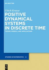 Positive Dynamical Systems in Discrete Time: Theory, Models, and Applications