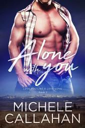 Alone With You: Love You Like A Love Song Book 2