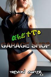 Ghetto Garage Shop (Interracial Erotica)