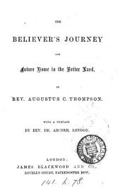 The Believer's Journey and future home in the Better Land. ... With a preface by Rev. Dr. Archer