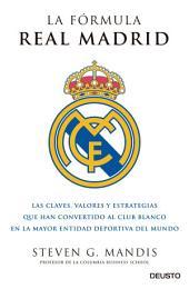 La fórmula Real Madrid: Las claves, valores y estrategias que han convertido al club blanco en la mayor entidad deportiva del mundo
