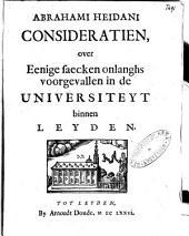 Consideratiën, over eenige saecken onlanghs voorgevallen in de Universiteyt binnen Leyden: Volume 1