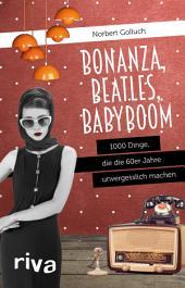 Bonanza, Beatles, Babyboom: 1000 Dinge, die die 60er-Jahre unvergesslich machen