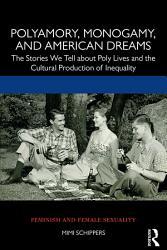 Polyamory Monogamy And American Dreams Book PDF