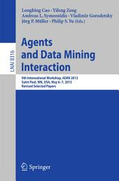 Agents and Data Mining Interaction: 9th International Workshop, ADMI 2013, Saint Paul, MN, USA, May 6-7, 2013, Revised Selected Papers