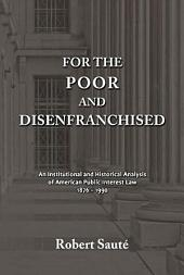 For the Poor and Disenfranchised: An Institutional and Historical Analysis of American Public Interest Law, 1876-1990