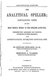 The Analytical Speller: Containing Lists of the Most Useful Words in the English Language : Progressively Arranged and Grouped According to Their Meaning ...