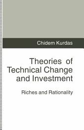 Theories of Technical Change and Investment: Riches and Rationality
