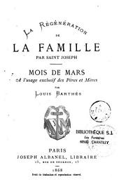 La régénération de la famille par S. Joseph: Mois de Marie à l'usage exclusif des pères et des mères