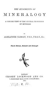 The Rudiments of Mineralogy: A Concise View of the General Properties of Minerals