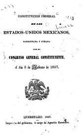 Constitución federal de los Estados-Unidos Mexicanos: sansionada (sic) y jurada por el congreso general constituyente el dia 5 de febrero de 1857