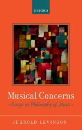 Musical Concerns: Essays in Philosophy of Music
