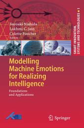 Modelling Machine Emotions for Realizing Intelligence: Foundations and Applications