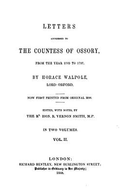 Letters Addressed to the Countess of Ossory from the Year 1769 to 1797  Ed  with Notes by R  Vernon Smith