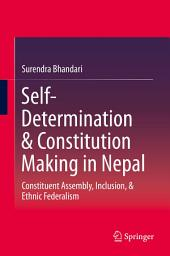 Self-Determination & Constitution Making in Nepal: Constituent Assembly, Inclusion, & Ethnic Federalism