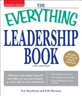The Everything Leadership Book: Motivate and inspire yourself and others to succeed at home, at work, and in your community, Edition 2