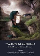 What Do We Tell the Children? Critical Essays on Children's Literature