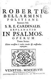 Roberti Bellarmini ... Explanatio in psalmos operum: tomus sextus
