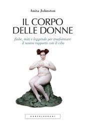 Il corpo delle donne: Fiabe, miti e leggende per trasformare il nostro rapporto con il cibo
