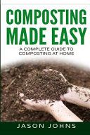 Composting Made Easy   a Complete Guide to Composting at Home PDF