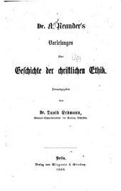 Dr. A. Neander's Vorlesungen über geschichte der christlichen ethik