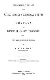 Preliminary Report of the United States Geological Survey of Montana, and Portions of Adjacent Territories: Being a Fifth Annual Report of Progress [for the Year 1871]