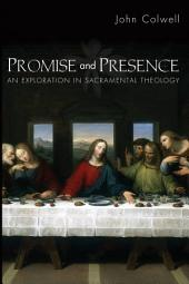 Promise and Presence: An Exploration in Sacramental Theology