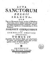Acta sanctorum Belgii selecta, quae tum ex monumentis sinceris necdum in Bollandiano opere editis: Volume 4