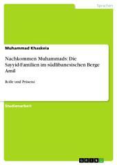 Nachkommen Muhammads: Die Sayyid-Familien im südlibanesischen Berge Amil: Rolle und Präsenz
