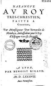 Harangue au roy tres-chrestien, faitte a Chartres, par monseigneur Don Bernardin de Mendoça, ambassadeur pour le roy d'Espagne vers sa majesté