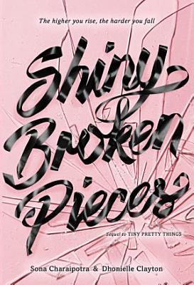 Shiny Broken Pieces  A Tiny Pretty Things Novel