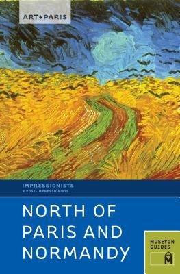 Art   Paris Impressionist North of Paris and Normandy PDF